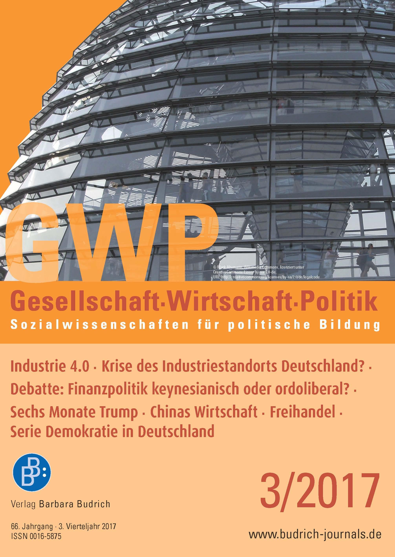GWP 3-2017 | Industrie 4.0 - Krise des Industriestandorts Deutschland? · Debatte: Finanzpolitik keynesianisch oder ordoliberal? · Sechs Monate Trump · Chinas Wirtschaft · Freihandel · Serie Demokratie in Deutschland