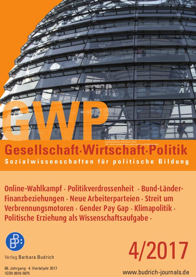 GWP 4-2017 | Online-Wahlkampf · Politikverdrossenheit · Bund-Länder-Finanzbeziehungen · Neue Arbeiterparteien · Streit um Verbrennungsmotoren · Gender Pay Gap · Klimapolitik · Politische Erziehung als Wissenschaftsaufgabe