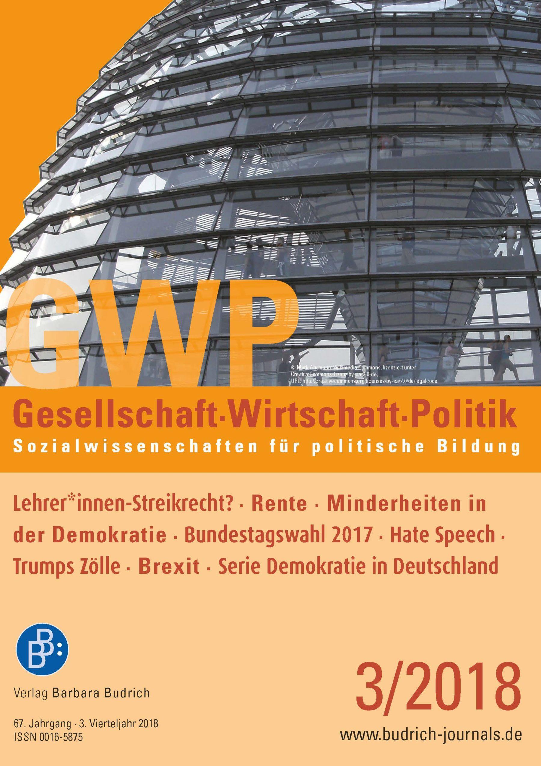 GWP 3-2018 | Lehrer*innen-Streikrecht? · Rente · Minderheiten in der Demokratie · Bundestagswahl 2017 · Hate Speech · Trumps Zölle · Brexit · Serie Demokratie in Deutschland