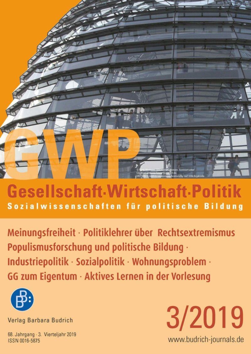 GWP 3-2019   Meinungsfreiheit · Politiklehrer über Rechtsextremismus · Populismusforschung und politische Bildung · Industriepolitik · Sozialpolitik · Wohnungsproblem · GG zum Eigentum · Aktives Lernen in der Vorlesung