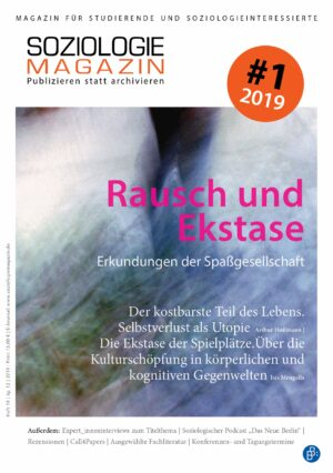 Soziologiemagazin 1-2019 | Rausch und Ekstase – Erkundungen der Spaßgesellschaft