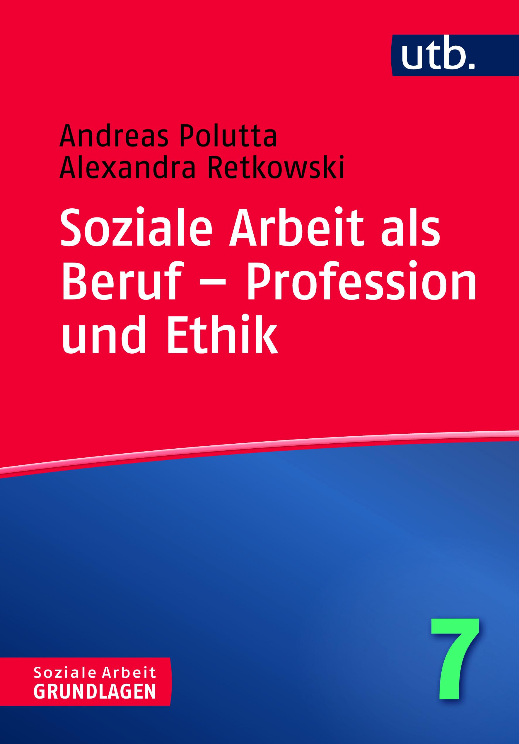 Soziale Arbeit als Beruf - Profession und Ethik