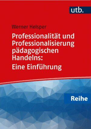 Reihe – Professionalität und Professionalisierung pädagogischen Handelns