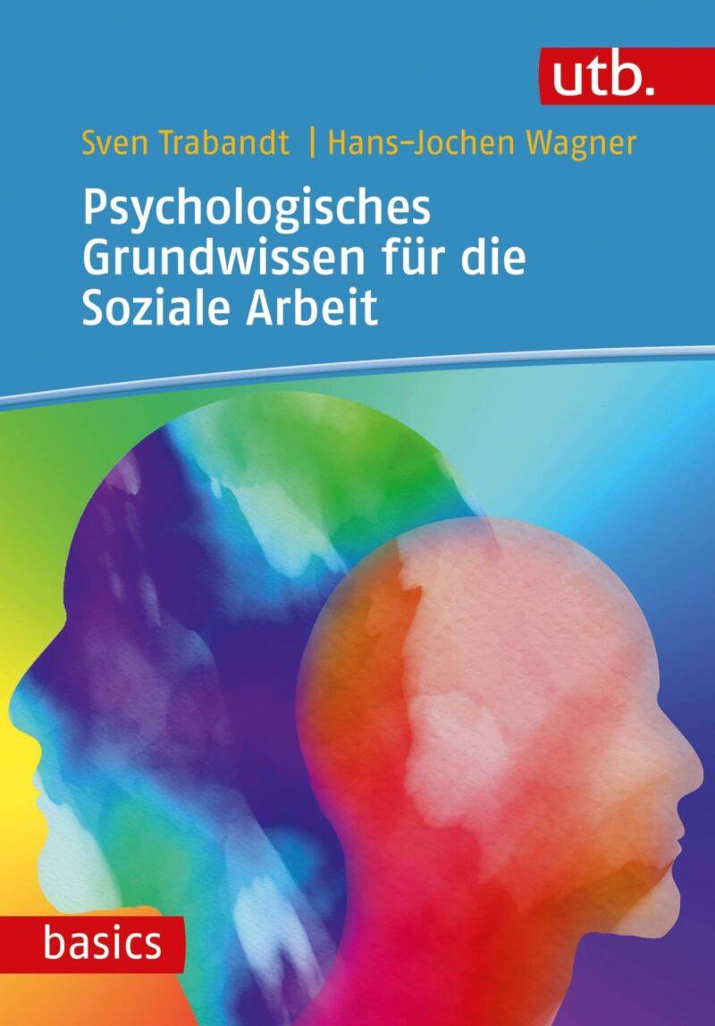 Psychologisches Grundwissen für die Soziale Arbeit