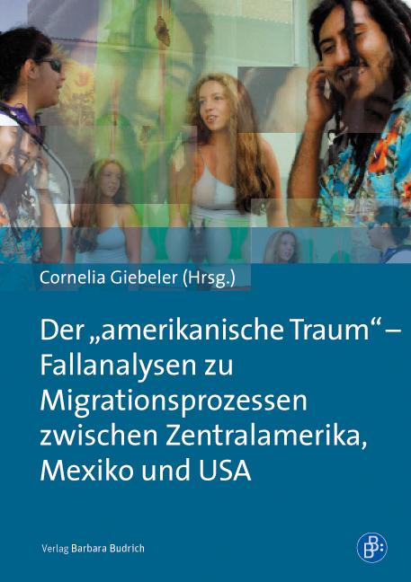 """Der """"amerikanische Traum"""" - Fallanalysen zu Migrationsprozessen zwischen Zentralamerika, Mexiko und den USA"""