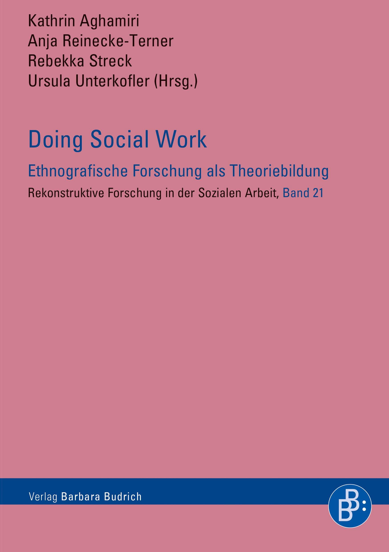 Doing Social Work – Ethnografische Forschung als Theoriebildung