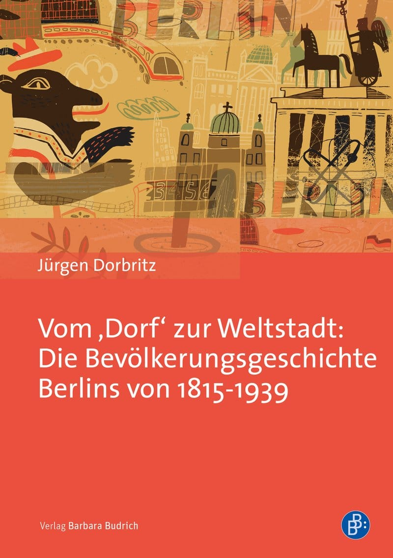 Vom Dorf zur Weltstadt: Die Bevölkerungsgeschichte Berlins von 1815-1939