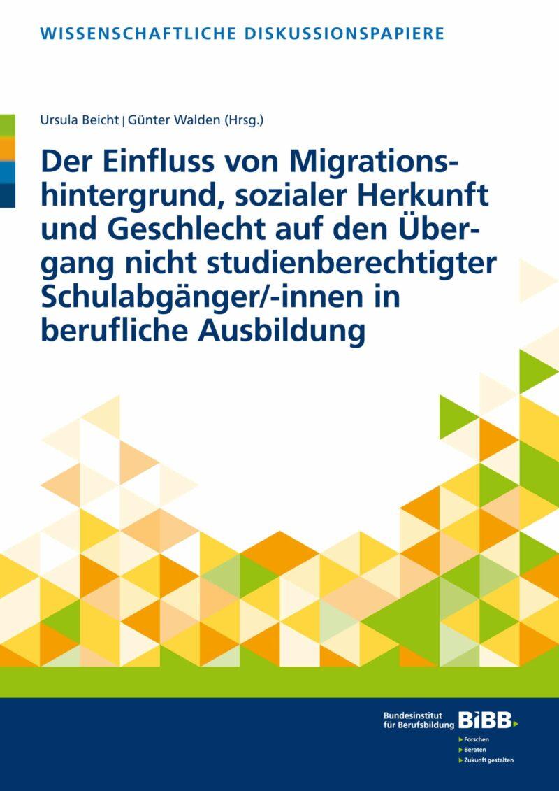 Der Einfluss von Migrationshintergrund, sozialer Herkunft und Geschlecht auf den Übergang nicht studienberechtigter Schulabgänger/-innen in berufliche Ausbildung