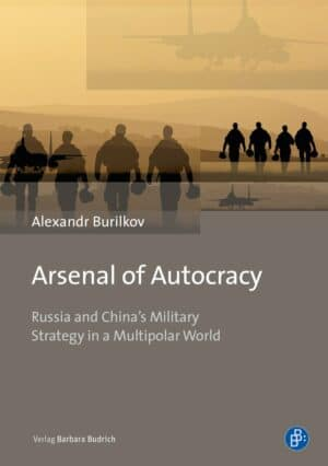 Arsenal of Autocracy - Russia and China's Military Strategy in a Multipolar World