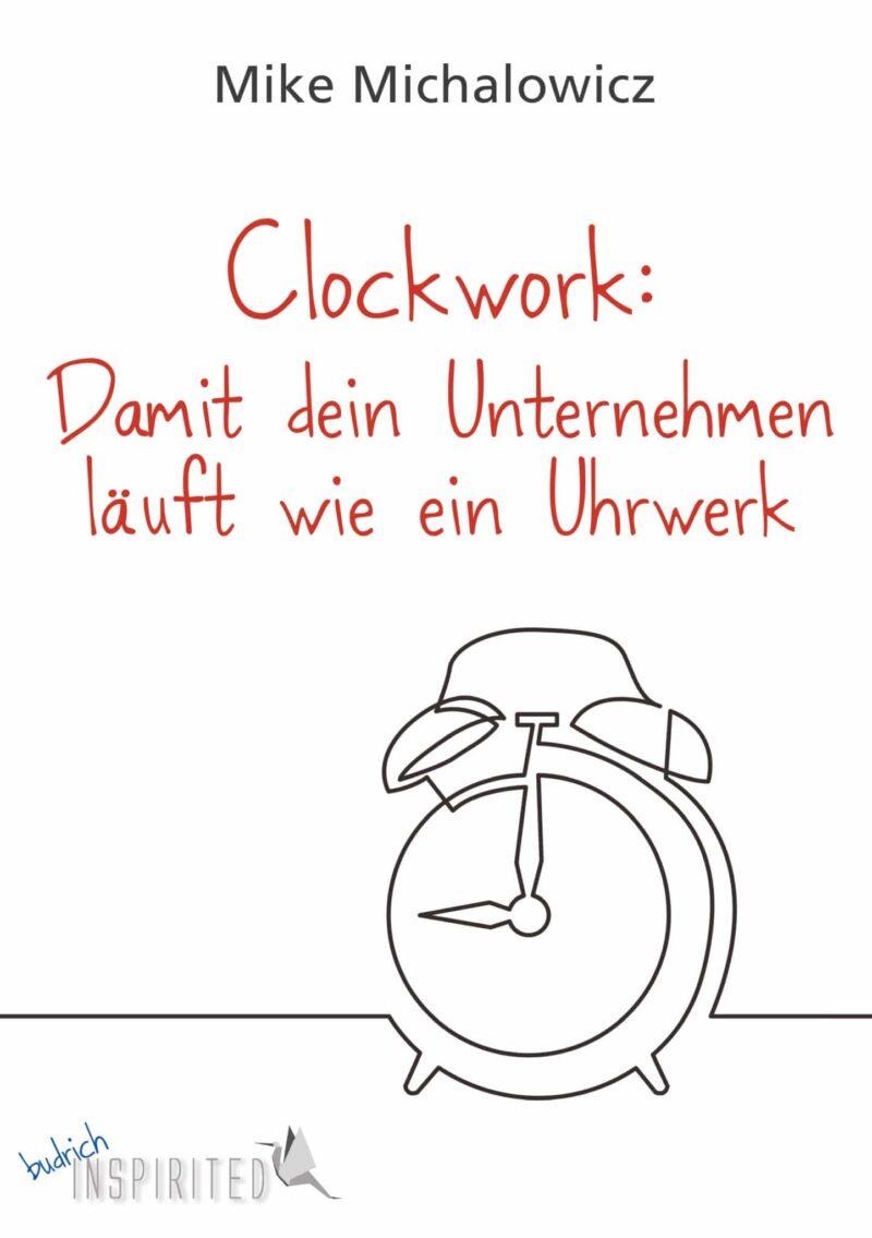 Michalowicz / Clockwork: Damit dein Unternehmen läuft wie ein Uhrwerk. Verlag Barbara Budrich. ISBN: 978-3-8474-2436-9. ED: 19.04.2021.