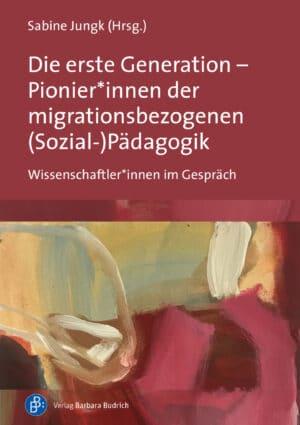 Die erste Generation – Pionier*innen der migrationsbezogenen (Sozial-)Pädagogik