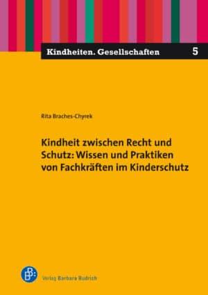 Kindheit zwischen Recht und Schutz: Wissen und Praktiken von Fachkräften im Kinderschutz