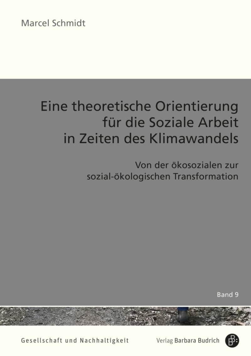 Der Autor: Marcel Schmidt. UT: Von der ökosozialen zur sozial-ökologischen Transformation. ISBN: 978-3-8474-2504-5. Verlag Barbara Budrich.