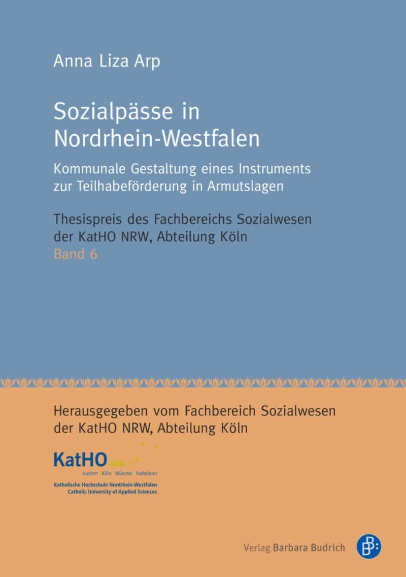Arp: Sozialpässe in Nordrhein-Westfalen. Kommunale Gestaltung eines Instruments zur Teilhabeförderung in Armutslagen. Verlag Barbara Budrich.