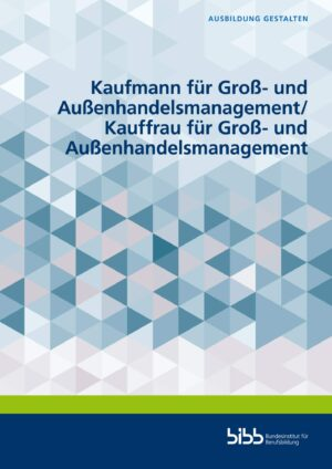 Kaufmann für Groß- und Außenhandelsmanagement/Kauffrau für Groß- und Außenhandelsmanagement