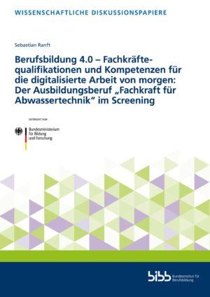"""Fachkräftequalifikationen und Kompetenzen für die digitalisierte Arbeit von morgen: Der Ausbildungsberuf """"Fachkraft für Abwassertechnik"""" im Screening"""