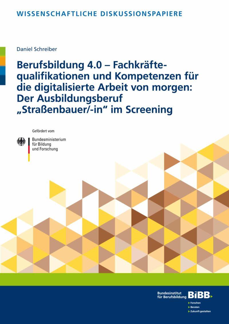 """Berufsbildung 4.0 – Fachkräfte-qualifikationen und Kompetenzen für die digitalisierte Arbeit von morgen: Der Ausbildungsberuf """"Straßenbauer/-in"""" im Screening / geheftet"""
