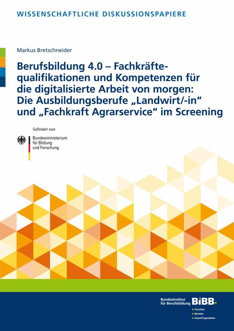 """Berufsbildung 4.0 – Fachkräftequalifikationen und Kompetenzen für die digitalisierte Arbeit von morgen: Die Ausbildungsberufe """"Landwirt/-in"""" und """"Fachkraft Agrarservice"""" im Screening"""
