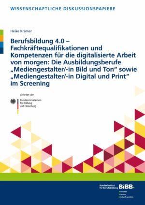 """Berufsbildung 4.0 – Fachkräftequalifikationen und Kompetenzen für die digitalisierte Arbeit von morgen: Die Ausbildungsberufe """"Mediengestalter/-in Bild und Ton"""" sowie """"Mediengestalter/-in Digital und Print"""" im Screening"""