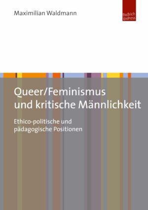 Queer/Feminismus und kritische Männlichkeit
