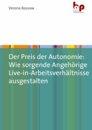 Der Preis der Autonomie: Wie sorgende Angehörige Live-in-Arbeitsverhältnisse ausgestalten