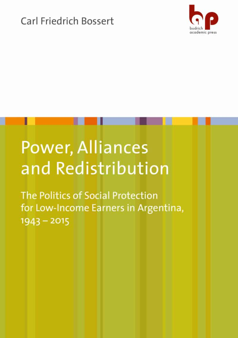 Bossert / Power: Alliances, and Redistribution. The Politics of Social Protection for Low-Income Earners in Argentina, 1943–2015. Verlag Barbara Budrich.