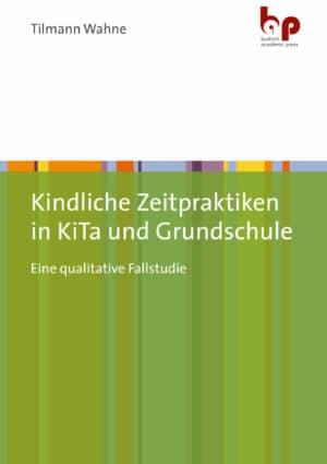Kindliche Zeitpraktiken in KiTa und Grundschule