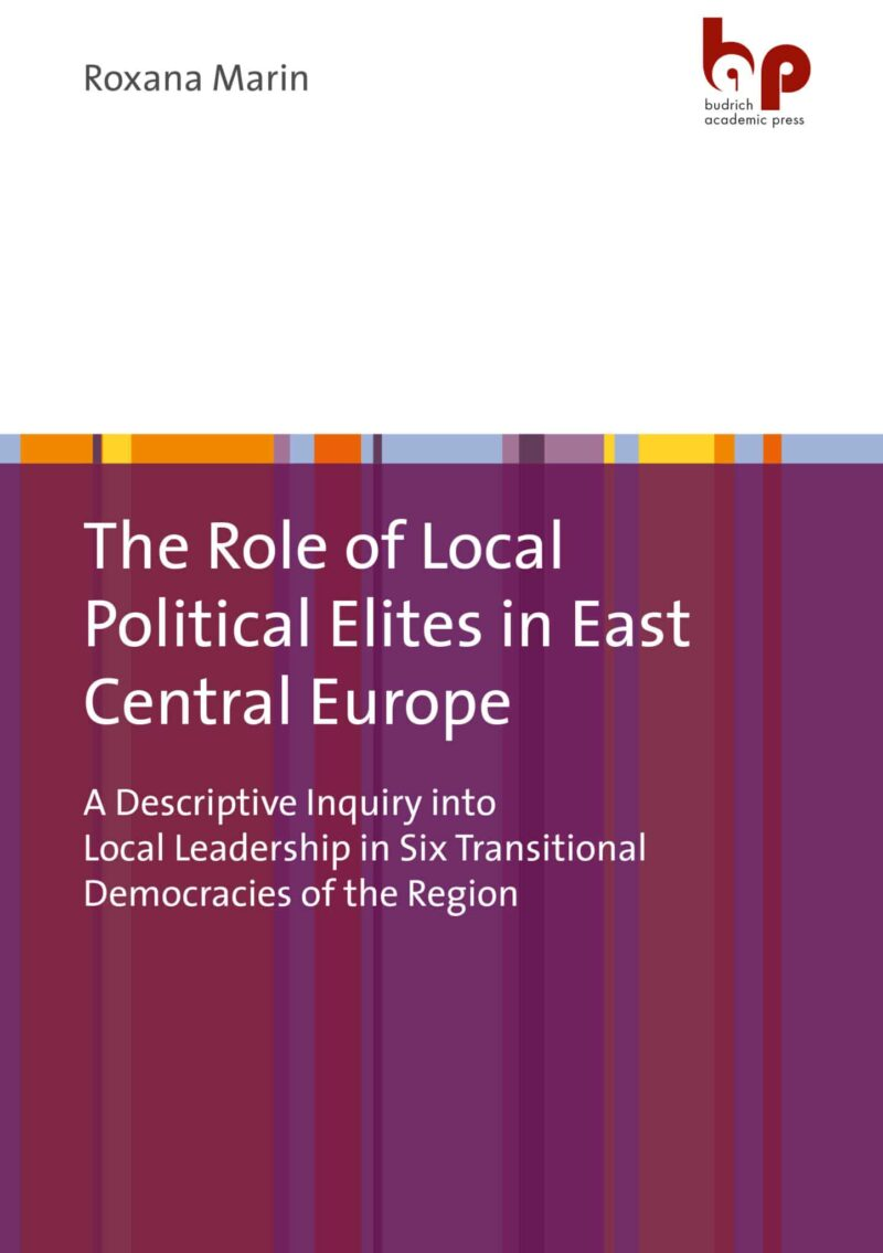 Marin / The Role of Local Political Elites in East Central Europe. A Descriptive Inquiry into Local Leadership in Six Transitional Democracies of the Region. Verlag Barbara Budrich.