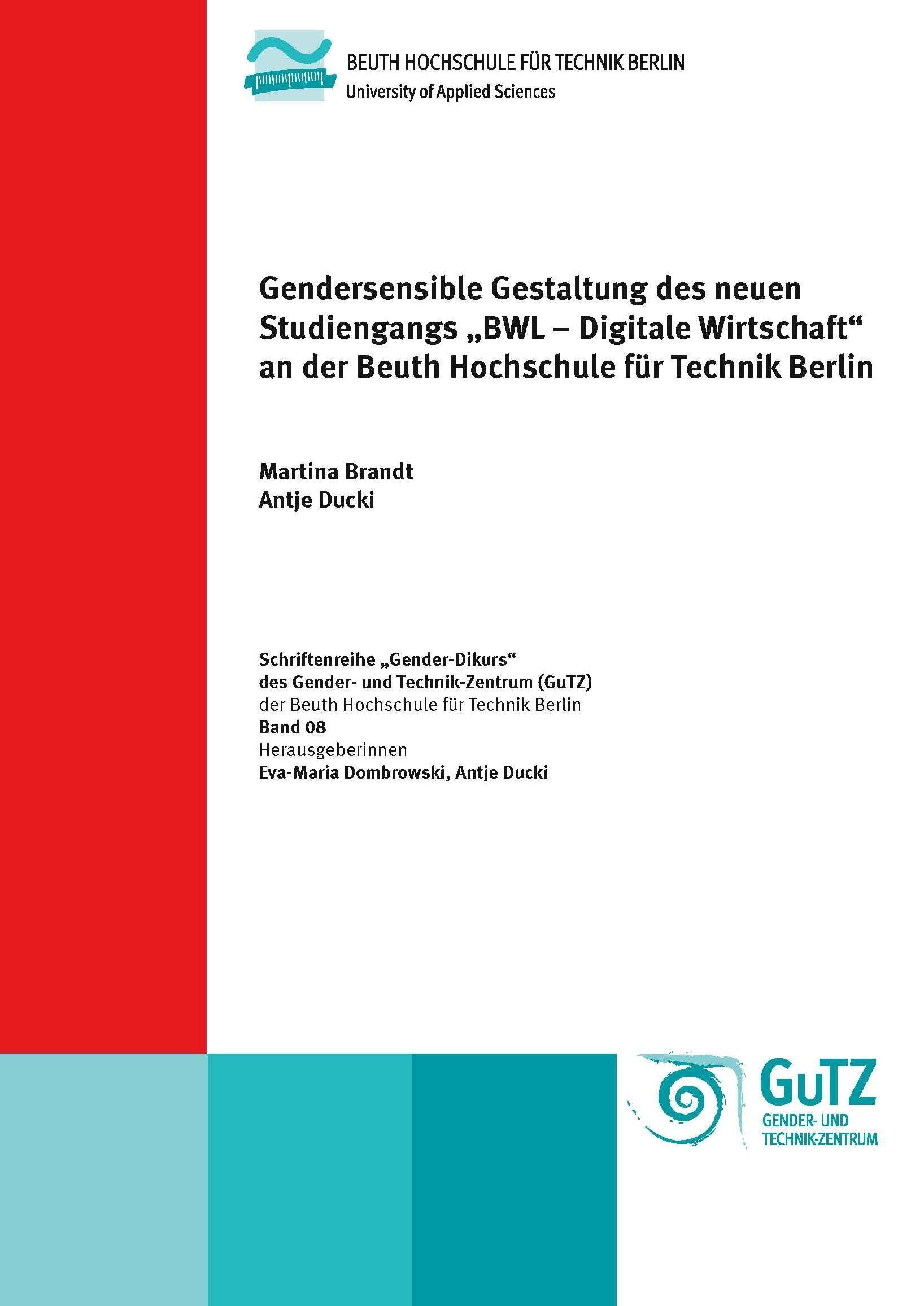 """Gendersensible Gestaltung des neuen Studiengangs """"BWL – Digitale Wirtschaft"""" an der Beuth Hochschule für Technik Berlin"""