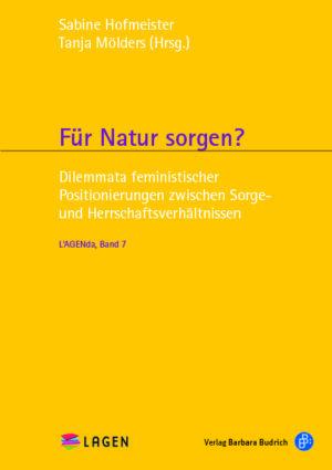 Hofmeister/Mölders (Hrsg.) / Für Natur sorgen? . Dilemmata feministischer Positionierungen zwischen Sorge- und Herrschaftsverhältnissen. Verlag Barbara Budrich.