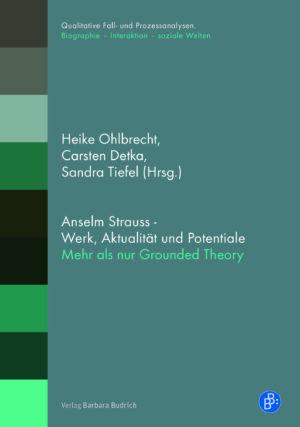 Detka u.a. (Hrsg.) / Anselm Strauss – Werk, Aktualität und Potentiale. Mehr als Grounded Theory. Verlag Barbara Budrich.