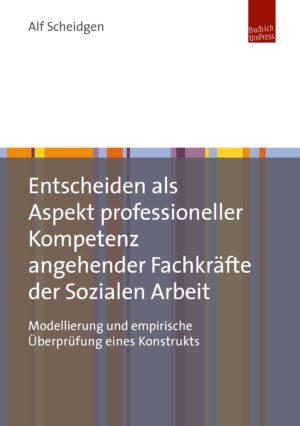 Entscheiden als Aspekt professioneller Kompetenz angehender Fachkräfte der Sozialen Arbeit