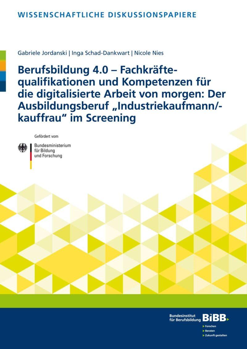 """Berufsbildung 4.0 – Fachkräftequalifikationen und Kompetenzen für die digitalisierte Arbeit von morgen: Der Ausbildungsberuf """"Industriekaufmann/-kauffrau"""" im Screening"""