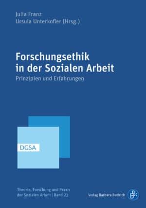 Franz/ Unterkofler (Hrsg.): Forschungsethik in der Sozialen Arbeit. Prinzipien und Erfahrungen. Verlag Barbara Budrich. ISBN: 978-3-8474-2493-2