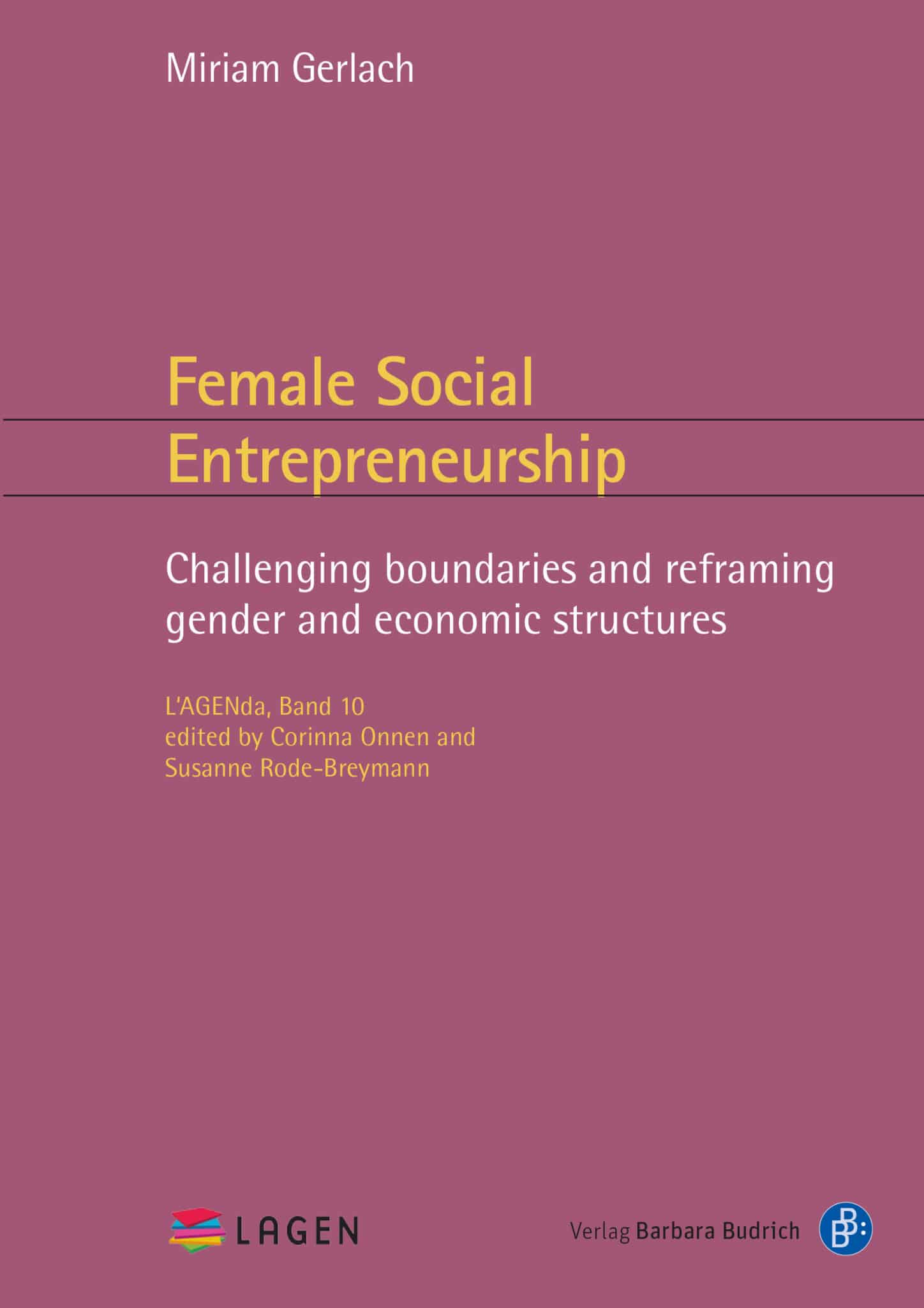 Gerlach: Female Social Entrepreneurship. Challenging boundaries and reframing. ISBN: 978-3-8474-2530-4. Verlag Barbara Budrich.