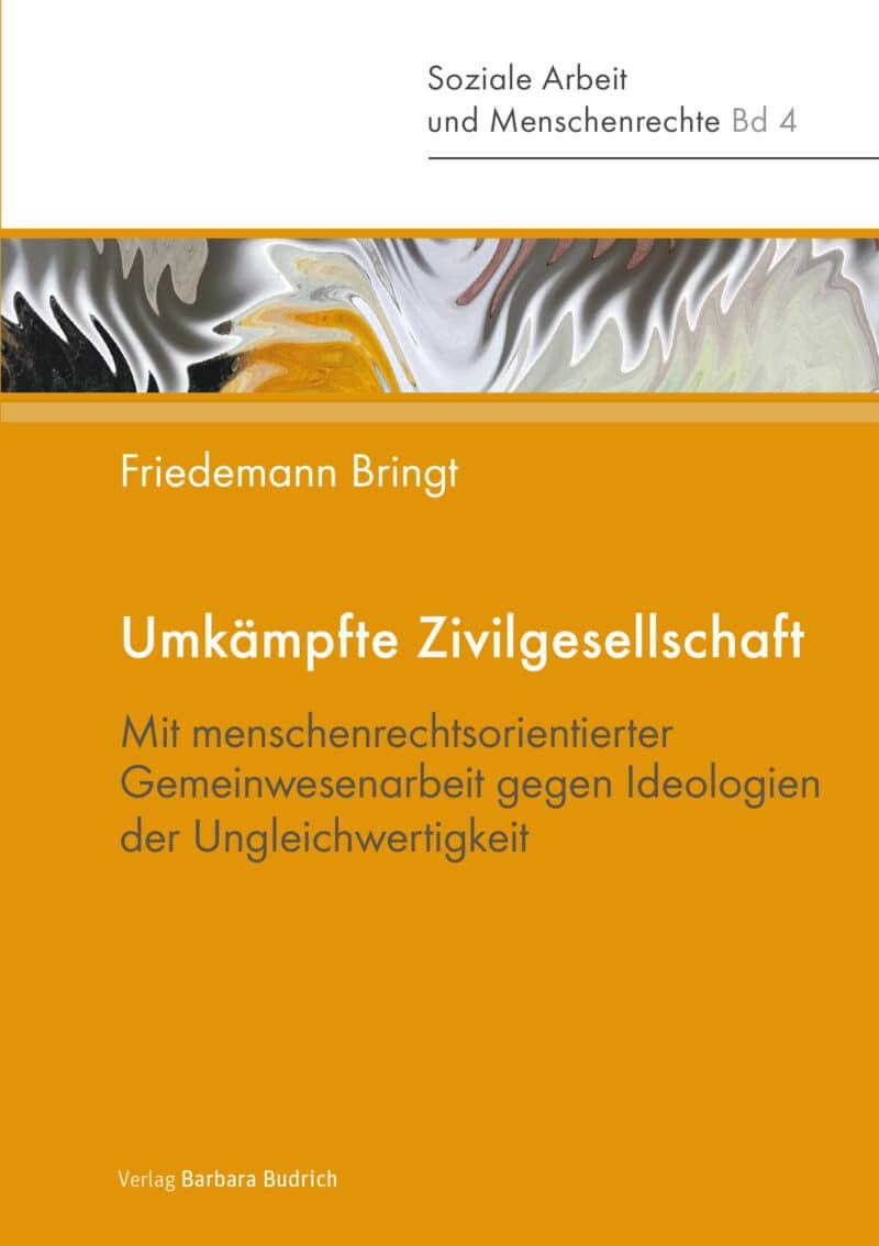 Bringt: Umkämpfte Zivilgesellschaft. Mit menschenrechtsorientierter Gemeinwesenarbeit gegen Ideologien der Ungleichwertigkeit. Verlag Barbara Budrich.