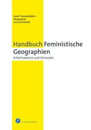 Autor*innenkollektiv: Handbuch Feministische Geographien. Arbeitsweisen und Konzepte. Verlag Barbara Budrich. ISBN:978-3-8474-2373-7