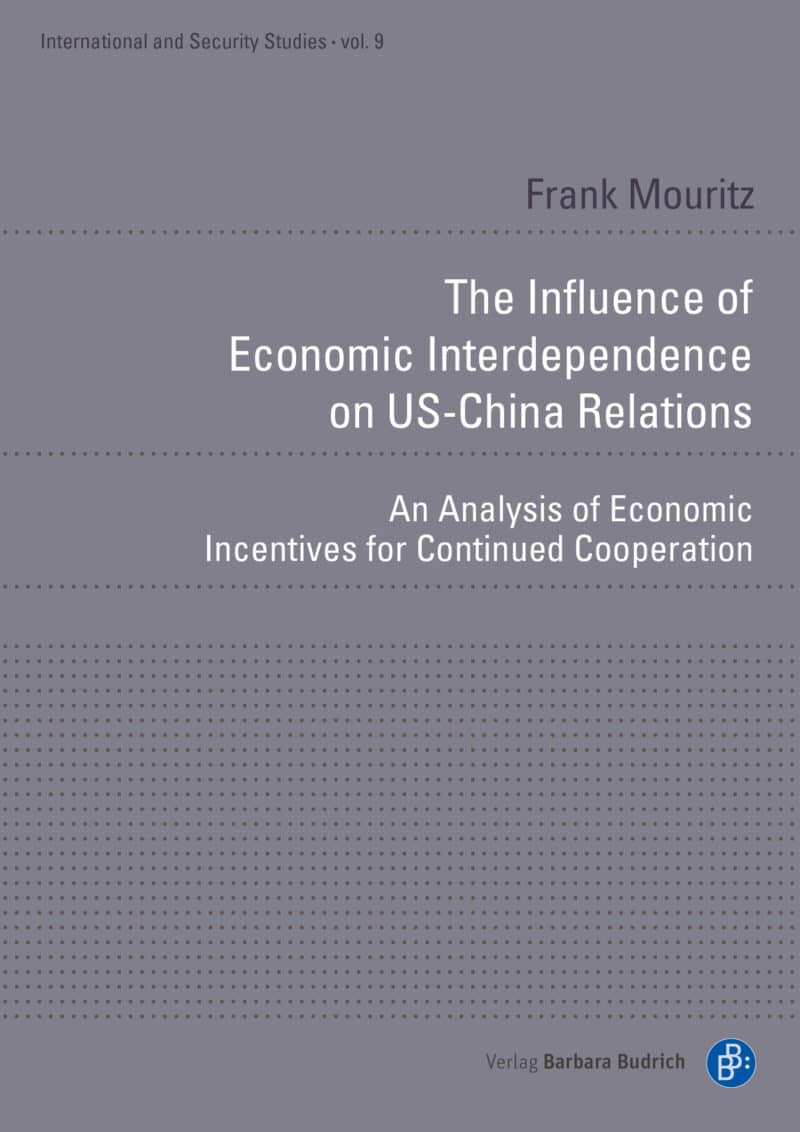 Mouritz: The Influence of Economic Interdependence on US-China Relations. An Analysis of Economic Incentives for Continued Cooperation. Verlag Barbara Budrich.