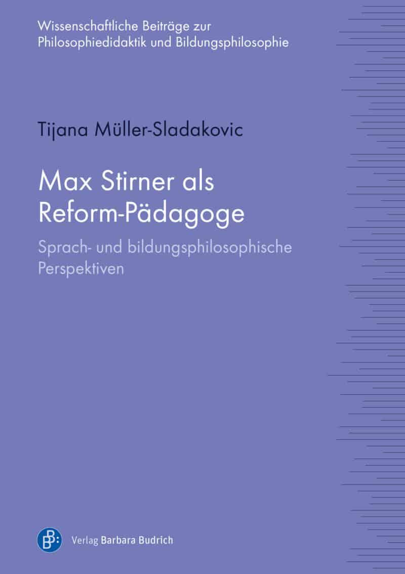 Müller-Sladakovic: Max Stirner als Reform-Pädagoge. Sprach- und bildungsphilosophische Perspektiven. Verlag Barbara Budrich.