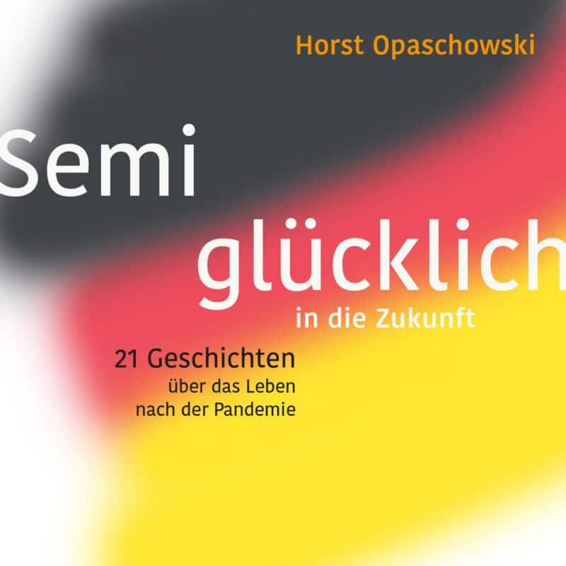 Opaschowsk: Semiglücklich in die Zukunft. 21 Geschichten über das Leben nach der Pandemie. Verlag Barbara Budrich.