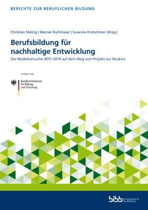 Melzig u.a. (Hrsg.): Berufsbildung für nachhaltige Entwicklung. Die Modellversuche 2015-2019 auf dem Weg vom Projekt zur Struktur. Verlag Barbara Budrich.
