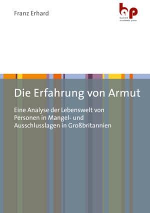 Erhard: Die Erfahrung von Armut. Eine Analyse der Lebenswelt von Personen in Mangel- und Ausschlusslagen in Großbritannien. Verlag Barbara Budrich.