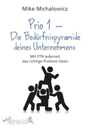 Michalowicz / Prio 1: Die Bedürfnispyramide deines Unternehmens. Mit Fix This Next jederzeit das richtige Problem lösen. Verlag Barbara Budrich.