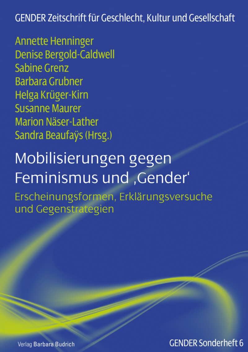 Henninger u.a. (Hrsg.): Mobilisierungen gegen Feminismus und 'Gender'. Gender Sonderheft 6. Verlag Barbara Budrich. 978-3-8474-2528-1