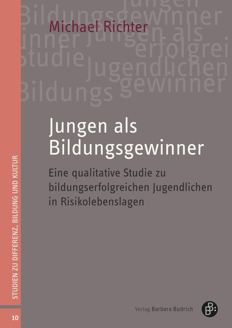 Richter: Jungen als Bildungsgewinner. Eine qualitative Studie zu bildungserfolgreichen Jugendlichen in Risikolebenslagen. Verlag Barbara Budrich.