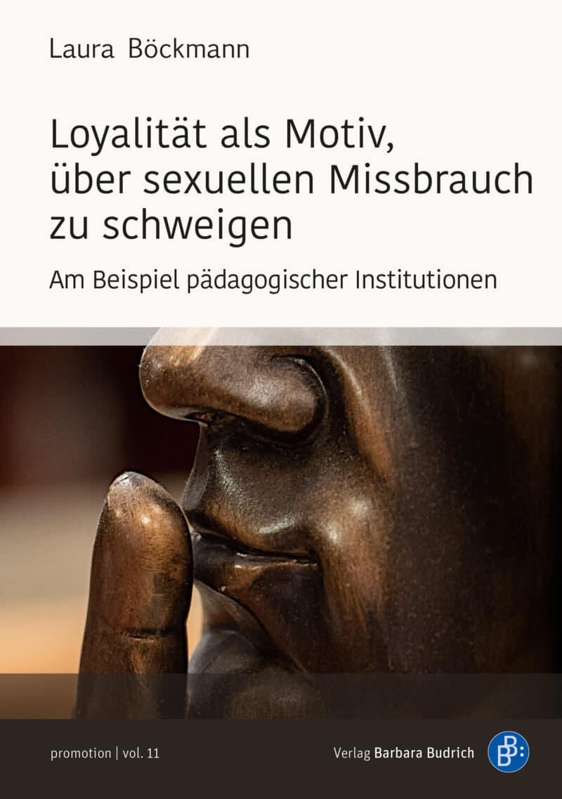 Böckmann: Loyalität als Motiv, über sexuellen Missbrauch zu schweigen. Am Beispiel pädagogischer Institutionen. Verlag Barbara Budrich.
