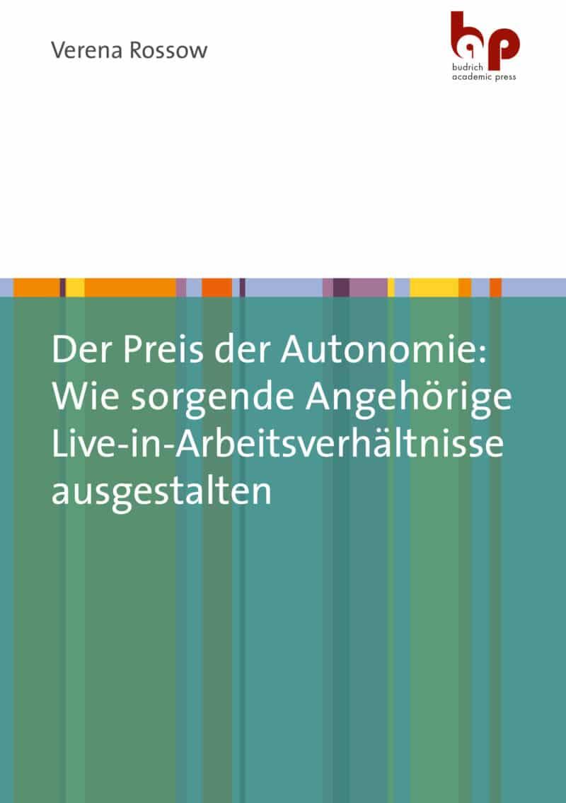 Rossow: Der Preis der Autonomie: Wie sorgende Angehörige Live-in-Arbeitsverhältnisse ausgestalten. Verlag Barbara Budrich. ISBN: 978-3-96665-021-2