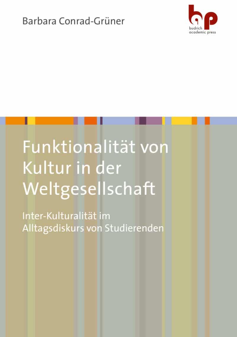 Conrad-Grüner, Funktionalität von Kultur in der Weltgesellschaft. Verlag Barbara Budrich. ISBN: 978-3-96665-965-9. ED: 10.05.2021