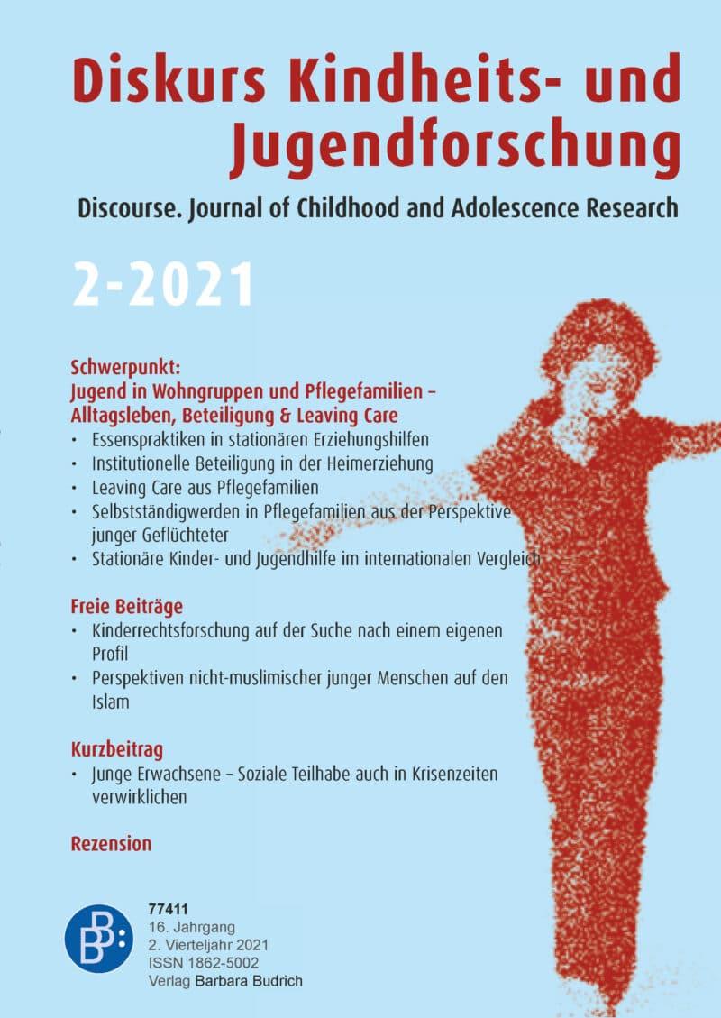 Diskurs Kindheits- und Jugendforschung / Discourse. Journal of Childhood and Adolescence Research 2-2021: Jugend in Wohngruppen und Pflegefamilien − Alltagsleben, Beteiligung und Leaving Care