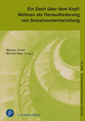 Monika Alisch/Michael May (Hrsg.), ISBN: 978-3-8474-2509-0, Verlag Barbara Budrich. Reihe: Beiträge zur Sozialraumforschung, Band 24